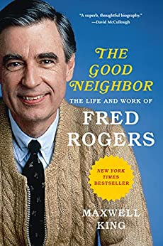 The Good Neighbor: The Life and Work of Fred Rogers by [Maxwell King]