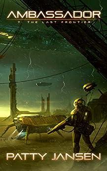Ambassador 7: The Last Frontier by [Patty Jansen]