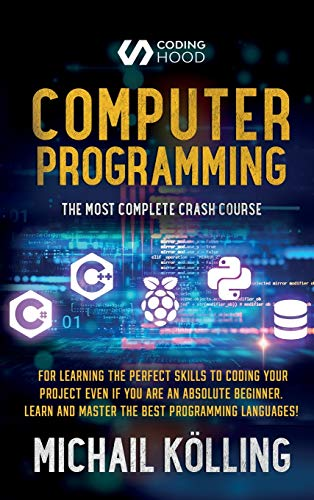 Compare Textbook Prices for Computer programming: The Most Complete Crash Course for Learning The Perfect Skills To Coding Your Project Even If You Are an Absolute Beginner. Learn and Master The Best Programming Languages  ISBN 9781990151378 by Kölling, Michail,Hood, Coding