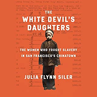 The White Devil's Daughters     The Women Who Fought Slavery in San Francisco's Chinatown              Written by:                                                                                                                                 Julia Flynn Siler                               Narrated by:                                                                                                                                 Nancy Wu                      Length: 10 hrs and 26 mins     Not rated yet     Overall 0.0