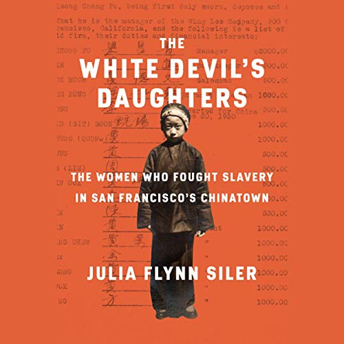 The White Devil's Daughters     The Women Who Fought Slavery in San Francisco's Chinatown              By:                                                                                                                                 Julia Flynn Siler                               Narrated by:                                                                                                                                 Nancy Wu                      Length: 10 hrs and 26 mins     1 rating     Overall 5.0