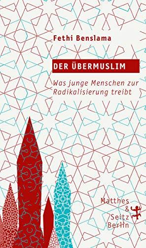 Der Übermuslim: Was junge Menschen zur Radikalisierung treibt