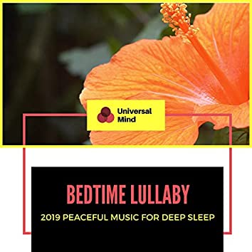 Bedtime Lullaby - 2019 Peaceful Music For Deep Sleep