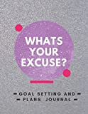 Whats Your Excuse?: Goal Setting And Plans Journal: Women's Notepad: For Woman and Girls of ALL...
