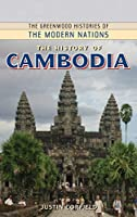 The History of Cambodia (Greenwood Histories of the Modern Nations)