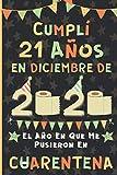 Cumplí 21 Años En Diciembre De 2020: El Año En Que Me Pusieron En Cuarentena   Regalo de cumpleaños de 21 años para niños y niñas, 21 años cumpleaños ... páginas rayadas), cumpleaños confinamiento