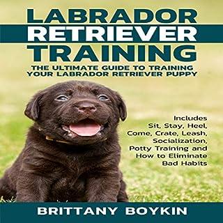 Labrador Retriever Training: The Ultimate Guide to Training Your Labrador Retriever Puppy audiobook cover art