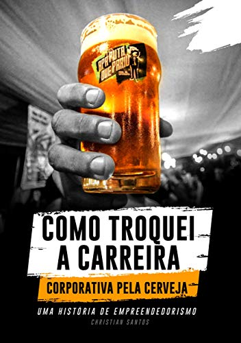 APA Puta Que Pariu, Como Troquei a Carreira Corporativa pela Cerveja (Portuguese Edition)