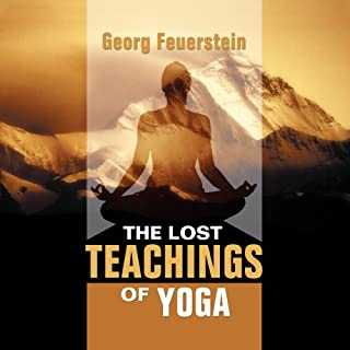 The Lost Teachings of Yoga     How to Find Happiness, Peace, and Freedom through Time-tested Wisdom              By:                                                                                                                                 Georg Feuerstein                               Narrated by:                                                                                                                                 Georg Feuerstein                      Length: 7 hrs and 20 mins     62 ratings     Overall 4.5