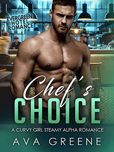 Chef's Choice: A Curvy Girl Steamy Alpha Romance (Evergreen Hotel Romance Book 2)