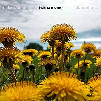 (We Are One) Dandelions