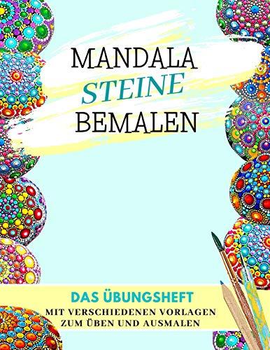 Mandala Steine Bemalen Das Übungsheft mit verschiedenen Vorlagen zum Üben und Ausmalen: Steine kreativ bemalen | Ein Steine bemalen Buch mit verschiedenen Schablonen | Dot Mandala | Dot Painting