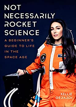 Not Necessarily Rocket Science: A Beginner's Guide to Life in the Space Age by [Kellie Gerardi]