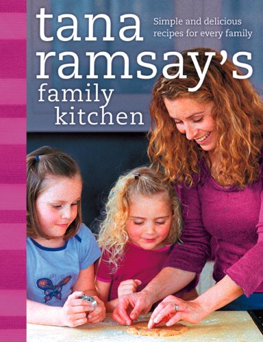 Tana Ramsay's Family Kitchen: Simple and Delicious Recipes for Every Family (English Edition)