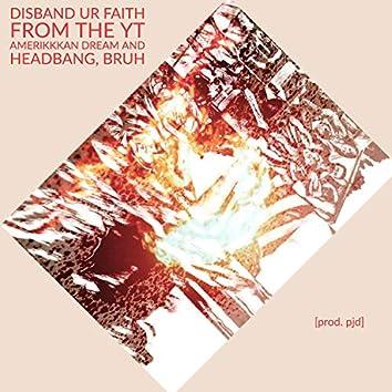 Disband Ur Faith from the Yt Amerikkkan Dream and Headbang, Bruh