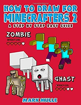 How to Draw for Minecrafters  A Step by Step Guide   An Unofficial Minecraft Book   Volume 2