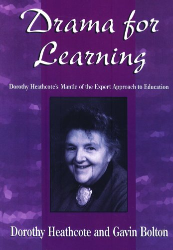 DRAMA FOR LEARNING: Dorothy Heathcote's Mantle of the Expert Approach to Education (Dimensions of Drama)