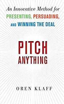 Pitch Anything: An Innovative Method for Presenting, Persuading, and Winning the Deal by [Oren Klaff]