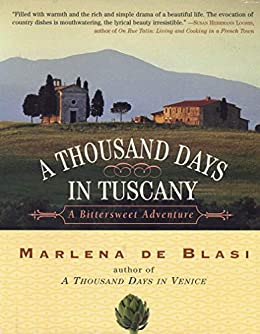 A Thousand Days in Tuscany: A Bittersweet Adventure by [Marlena de Blasi]