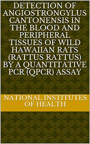 Detection of Angiostrongylus cantonensis in the Blood and Peripheral Tissues of Wild Hawaiian Rats (Rattus rattus) by a Quantitative PCR (qPCR) Assay (English Edition)