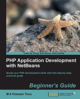 PHP Application Development with NetBeans: Beginner's Guide (Learn by Doing: Less Theory, More Results)
