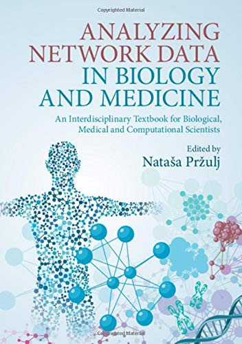 Compare Textbook Prices for Analyzing Network Data in Biology and Medicine: An Interdisciplinary Textbook for Biological, Medical and Computational Scientists 1 Edition ISBN 9781108432238 by Pržulj, Nataša