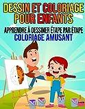Dessin et Coloriage pour Enfants - Apprendre à dessiner étape par étape - Coloriage amusant: Livre de coloriage pour garçons et filles âgés de 3 à 10 ... à colorier - Apprendre à dessiner facilement