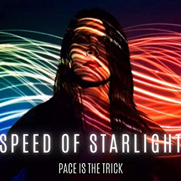 Speed of Starlight (Pace Is the Trick)