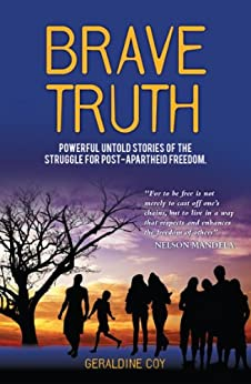Brave Truth: Powerful untold stories of the struggle for post-apartheid freedom. by [Geraldine Coy]