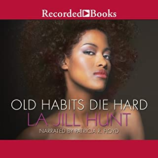Old Habits Die Hard                   By:                                                                                                                                 La Jill Hunt                               Narrated by:                                                                                                                                 Patricia R. Floyd                      Length: 8 hrs and 23 mins     64 ratings     Overall 4.1