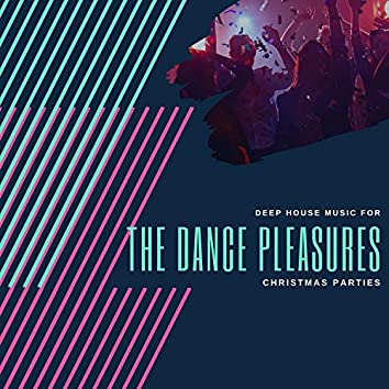 The Dance Pleasures - Deep House Music For Christmas Parties