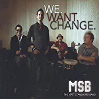 We.Want.Change. by Matt Band Stansberry