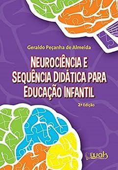 Neurociência e sequência didática para Educação Infantil por [Geraldo Peçanha de Almeida, Wak]