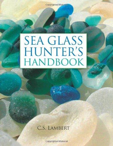 Compare Textbook Prices for Sea Glass Hunter's Handbook 1st Edition ISBN 2015892729104 by Lambert, C. S.