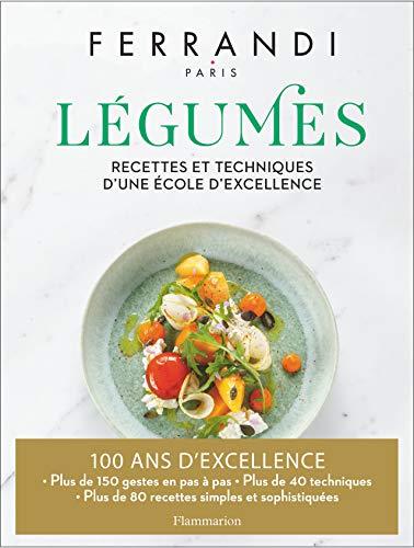 Légumes: Recettes et techniques d'une école d'excellence
