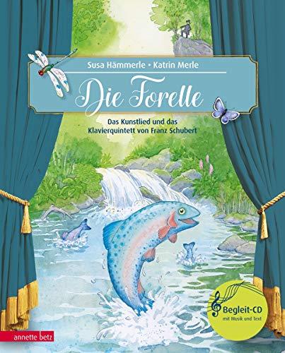 Die Forelle: Das Kunstlied und das Klavierquintett von Franz Schubert: Das Kunstlied und das Klavierquintett von Franz Schubert mit CD (Das musikalische Bilderbuch mit CD im Buch)
