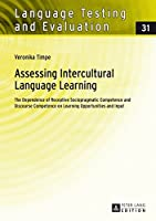 Assessing Intercultural Language Learning: The Dependence of Receptive Sociopragmatic Competence and Discourse Competence on Learning Opportunities and Input (Language Testing and Evaluation)