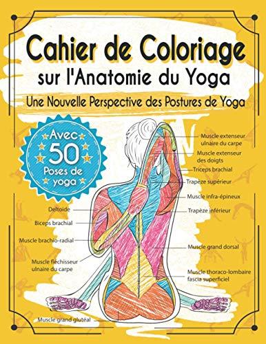 Cahier de Coloriage sur l'Anatomie du Yoga: Une Nouvelle Perspective des Postures de Yoga