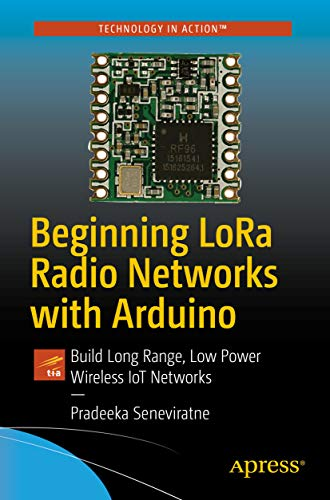 Beginning LoRa Radio Networks with Arduino: Build Long Range, Low Power Wireless IoT Networks (English Edition)