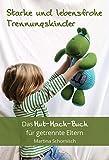 Starke und lebensfrohe Trennungskinder. Das Mut-mach-Buch für getrennte Eltern