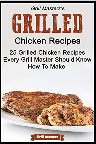 Grill Masterz's Grilled Chicken Recipes - 25 Grilled Chicken Recipes Every Grill