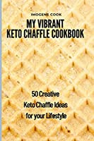 My Vibrant Keto Chaffle Cookbook: 50 Creative Keto Chaffle Ideas for your Lifestyle