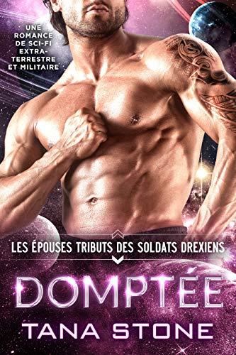 Domptée: Une romance de science-fiction extra-terrestre et militaire (Les Épouses tributs des soldats drexiens t. 1) (French Edition)