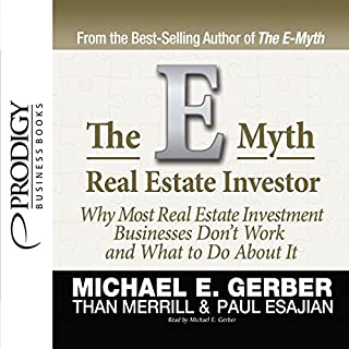 E-Myth Real Estate Investor                   By:                                                                                                                                 Michael E. Gerber,                                                                                        Than Merrill,                                                                                        Paul Esajian                               Narrated by:                                                                                                                                 Michael E. Gerber                      Length: 8 hrs and 39 mins     25 ratings     Overall 4.6