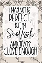 I May Not Be Perfect But I'm Scottish And That's Close Enough: 6x9 120 Page Scotland Travel Journal