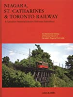 Niagara St. Catharines & Toronto Railway: Electric Transit in Canada's Niagara Peninsula