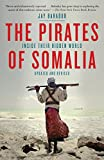 The Pirates of Somalia: Inside Their Hidden World - Jay Bahadur