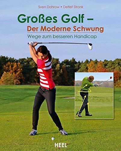 Großes Golf – Der moderne Schwung: Wege zum besseren Handicap