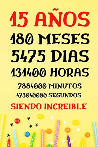 15 AÑOS Siendo Increible: Diario Cuaderno de Notas ,...