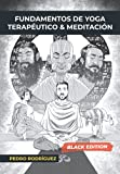 Fundamentos de Yoga Terapéutico y Meditación: (Black Edition) (Fundamentos para un Yoga Terapéutico ...